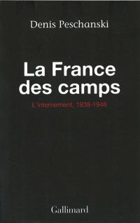 La France des camps : l'internement, 1938-1946