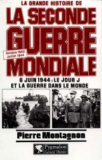 La grande histoire de la Seconde Guerre mondiale. Volume 6, 6 juin 1944 : le jour J et la guerre dans le monde, octobre 1943-juillet 1944