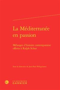 La Méditerranée en passion : mélanges d'histoire contemporaine offerts à Ralph Schor
