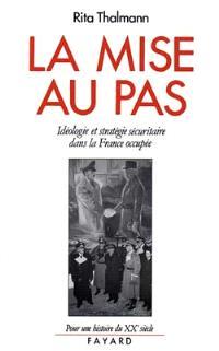 La Mise au pas : idéologie et stratégie sécuritaire dans la France occupée