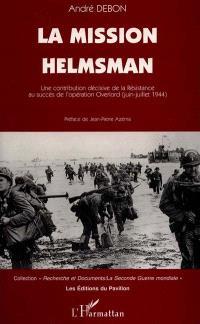 La mission Helmsman : une contribution décisive de la Résistance au succès de l'opération Overlord (juin-juillet 1944)