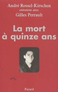 La mort à quinze ans : entretiens avec Gilles Perrault