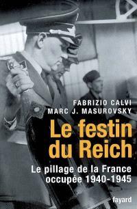 Le festin du Reich : le pillage de la France occupée, 1940-1945