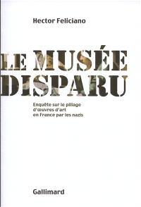 Le musée disparu : enquête sur le pillage d'oeuvres d'art en France par les nazis