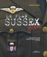 Le plan Sussex : opération ultra-secrète tripartite américano-franco-britannique, 1943-1944
