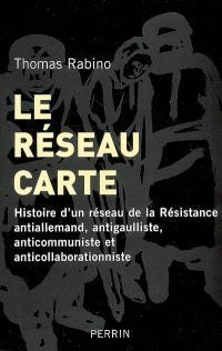 Le réseau Carte : histoire d'un réseau de la Résistance antiallemand, antigaulliste, anticommuniste et anticollaborationniste
