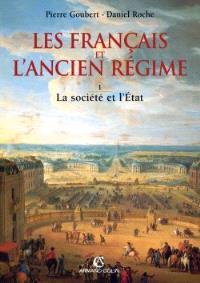 Les Français et l'Ancien Régime. Volume 1, La Société et l'Etat
