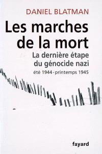 Les marches de la mort : la dernière étape du génocide nazi, été 1944-printemps 1945