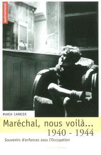 Maréchal nous voilà... 1940-1944 : souvenirs d'enfances sous l'Occupation