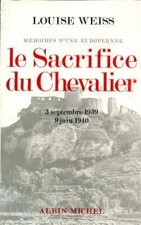 Mémoires d'une européenne. Volume 4, Le Sacrifice du chevalier : 1939-1944