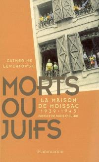 Morts ou Juifs : la Maison de Moissac 1939-1945