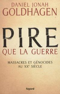 Pire que la guerre : massacres et génocides au XXe siècle