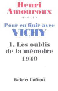 Pour en finir avec Vichy. Volume 1, Les oublis de la mémoire : 1940