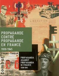 Propagande contre propagande en France : 1939-1945 = Propaganda against propaganda