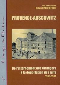 Provence-Auschwitz : de l'internement des étrangers à la déportation des Juifs (1939-1944)