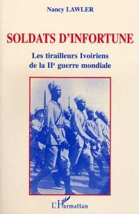 Soldats d'infortune : les tirailleurs ivoiriens de la Deuxième Guerre mondiale
