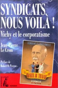 Syndicats nous voilà ! : Vichy et le corporatisme