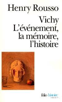 Vichy : l'événement, la mémoire, l'histoire