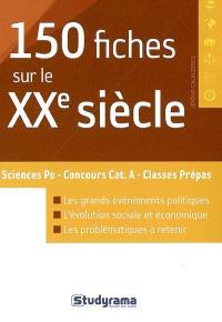 150 fiches sur le XXe siècle : Sciences Po, concours catégorie A, classes prépas