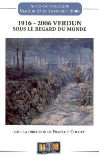 1916-2006, Verdun sous le regard du monde : actes du colloque, Verdun, 23 et 24 février 2006