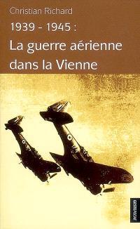 1939-1945 : la guerre aérienne dans la Vienne