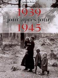 1939-1945, jour après jour