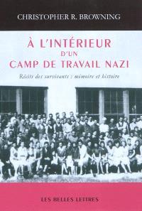 A l'intérieur d'un camp de travail nazi : récits des survivants : mémoire et histoire