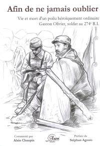 Afin de ne jamais oublier... : vie et mort d'un poilu héroïquement ordinaire, Gaston Olivier, soldat au 274e R.I. : correspondance