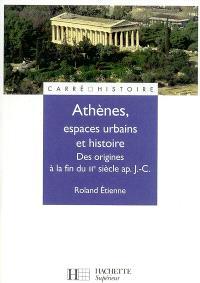 Athènes, espace urbain et histoire : des origines à la fin du IIIe siècle apr. J.-C.