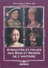 Atrocités et folies des rois et reines de l'histoire