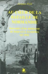 Au coeur de la bataille de Normandie : souvenirs d'un adolescent de Saint-Lô à Avranches : été 1944