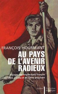 Au pays de l'avenir radieux : voyages des intellectuels français en URSS, en Chine populaire