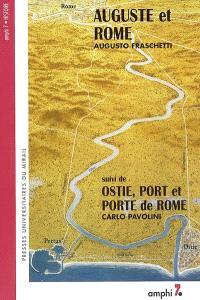 Auguste et Rome. Suivi de Ostie, port et porte de Rome