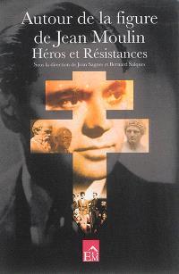 Autour de la figure de Jean Moulin : héros et résistances