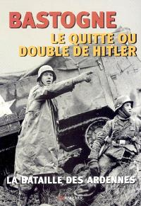Bastogne, le quitte ou double de Hitler : la bataille des Ardennes