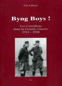 Byng boys ! : les Canadiens dans la Grande Guerre 1914-1918