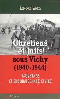Chrétiens et juifs sous Vichy (1940-1944) : sauvetage et désobéissance civile