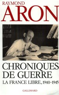 Chroniques de guerre : le France libre, 1940-1945