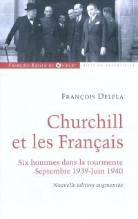 Churchill et les Français : six hommes dans la tourmente, septembre 1939-juin 1940