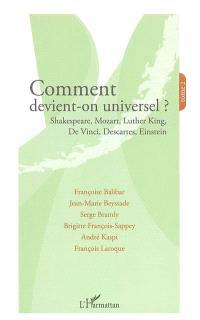 Comment devient-on universel ?. Volume 2, Shakespeare, Mozart, Luther King, De Vinci, Descartes, Einstein