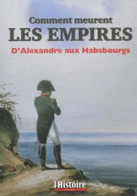 Comment meurent les empires : d'Alexandre aux Habsbourgs