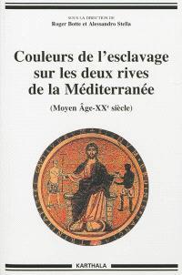 Couleurs de l'esclavage sur les deux rives de la Méditerranée : Moyen Âge-XXe siècle