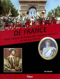 Cours d'histoire de France : toute l'histoire de France, des origines à nos jours, en un seul volume