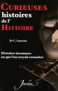 Curieuses histoires de l'histoire : histoires inconnues ou que l'on croyait connaître