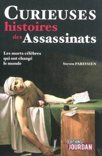 Curieuses histoires des assassinats : les morts célèbres qui ont changé le monde