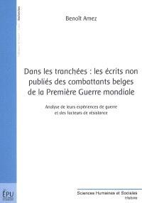 Dans les tranchées : les écrits non publiés des combattants belges de la Première Guerre mondiale : analyse de leurs expériences de guerre et des facteurs de résistance