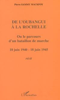 De l'Oubangui à La Rochelle ou Le parcours d'un bataillon de marche : 18 juin 1940 - 18 juin 1945