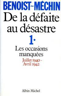 De la défaite au désastre. Volume 1, Les Occasions manquées : juillet 1940-avril 1942