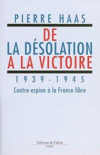 De la désolation à la victoire, 1939-1945 : contre-espion à la France libre