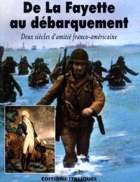 De La Fayette au débarquement : deux siècles d'amitié franco-américaine